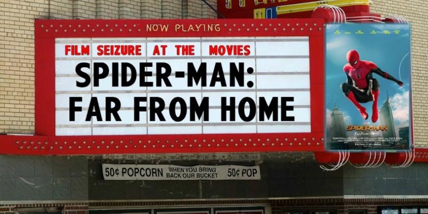 Film Seizure At the Movies – Spider-Man: Far From Home – Film Seizure